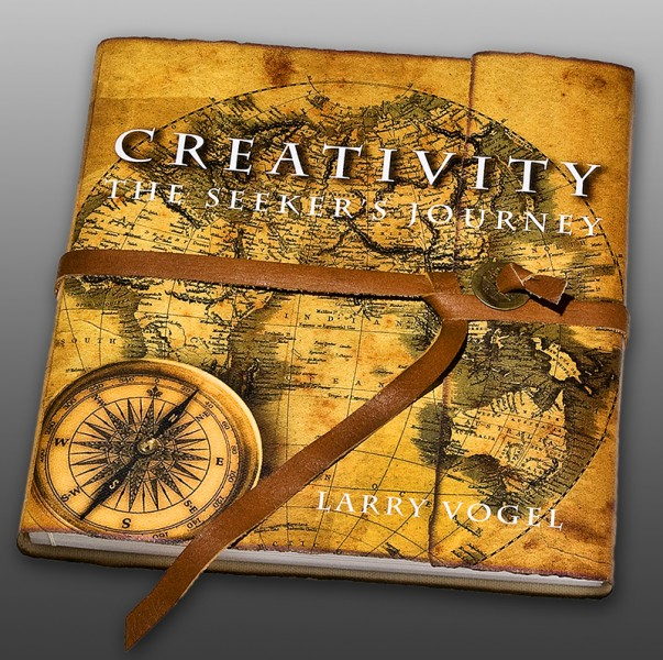 Creativity: The Seeker's Journey, Larry Vogel
